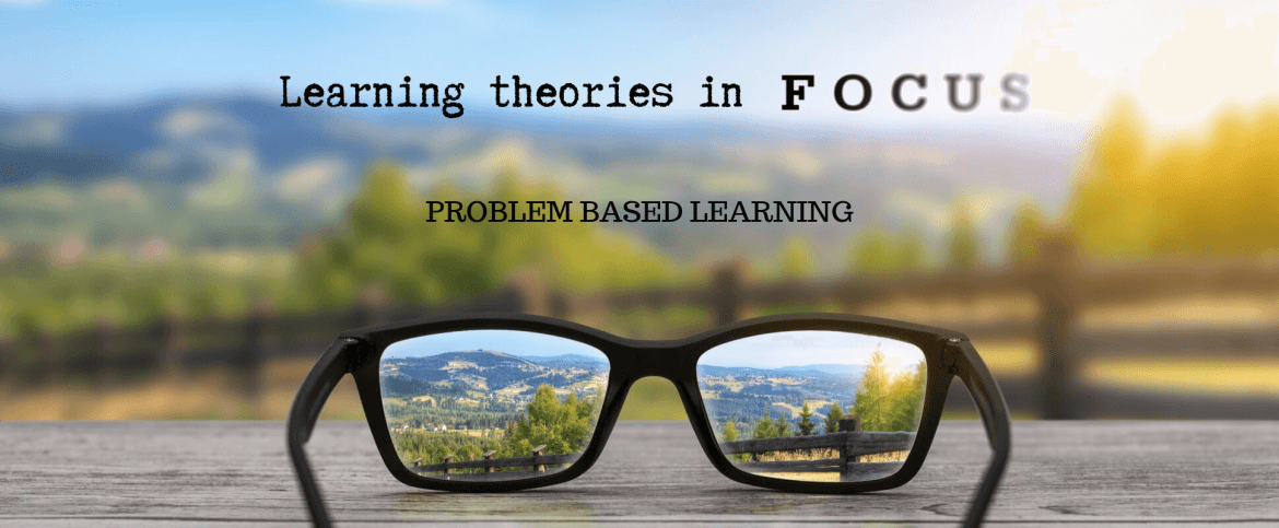 Glasses bringing the distance into focus with a heading that says Learning Theories in focus: Problem Based Learning
