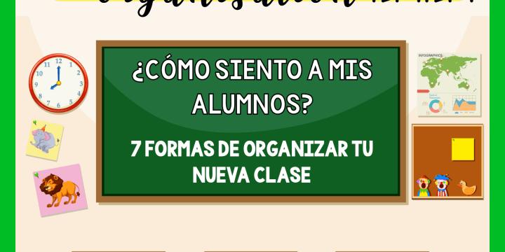 7 FORMAS DE ORGANIZAR TU NUEVA CLASE