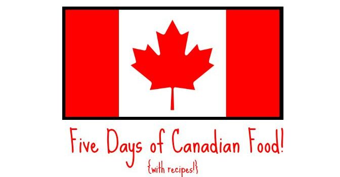 Five Days of Canadian Food {with recipes!} | Learning Mama