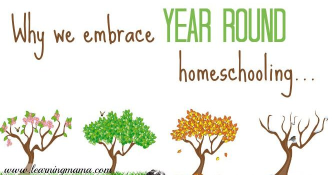 Why we embrace year round homeschooling!   Learning Mama
