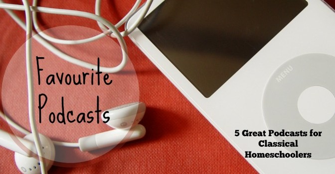 Check out these 5 podcasts - perfect for classical homeschoolers!