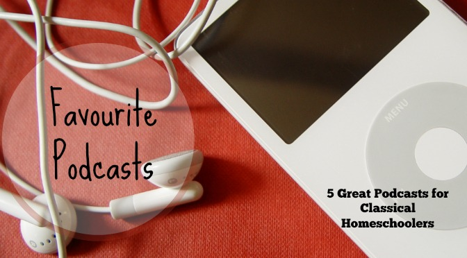 5 Great Podcasts for Classical Homeschoolers