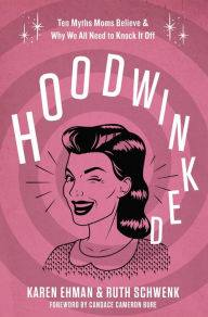 Hoodwinked Book Review - What do you believe about motherhood?