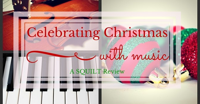 Celebrating Christmas With Music {A SQUILT Review}