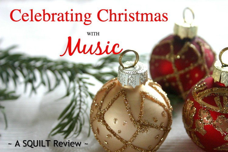 Celebrating Christmas With Music! {SQUILT Christmas Carols Review}