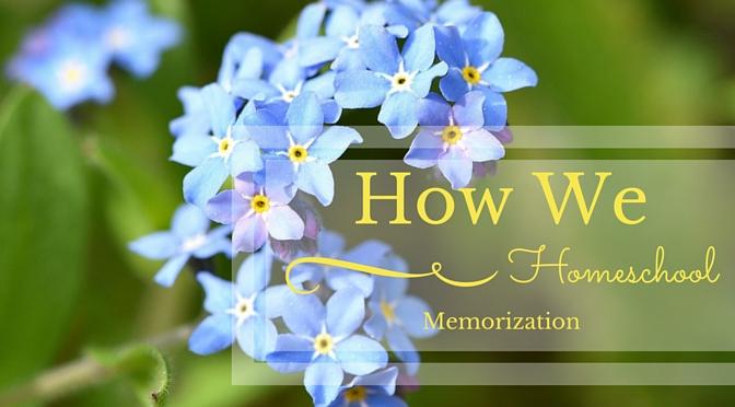How We Homeschool: Memorization