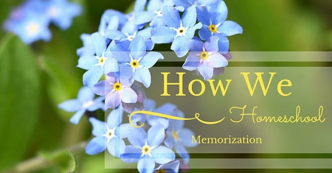 How We Homeschool: Memorization. How and why we include memorization in our homeschool