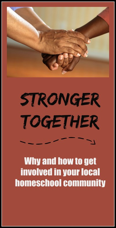 Stronger Together: Why and how to get involved in your local homeschool community.