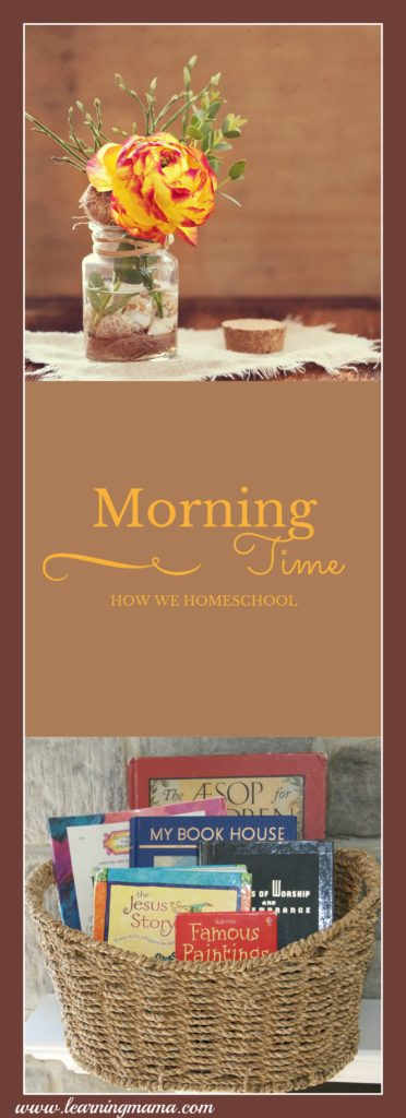 Morning Time:The longer we homeschool, the more that I feel that the true fruit of home education is accomplished during the daily activities and rituals we doing this special time together.