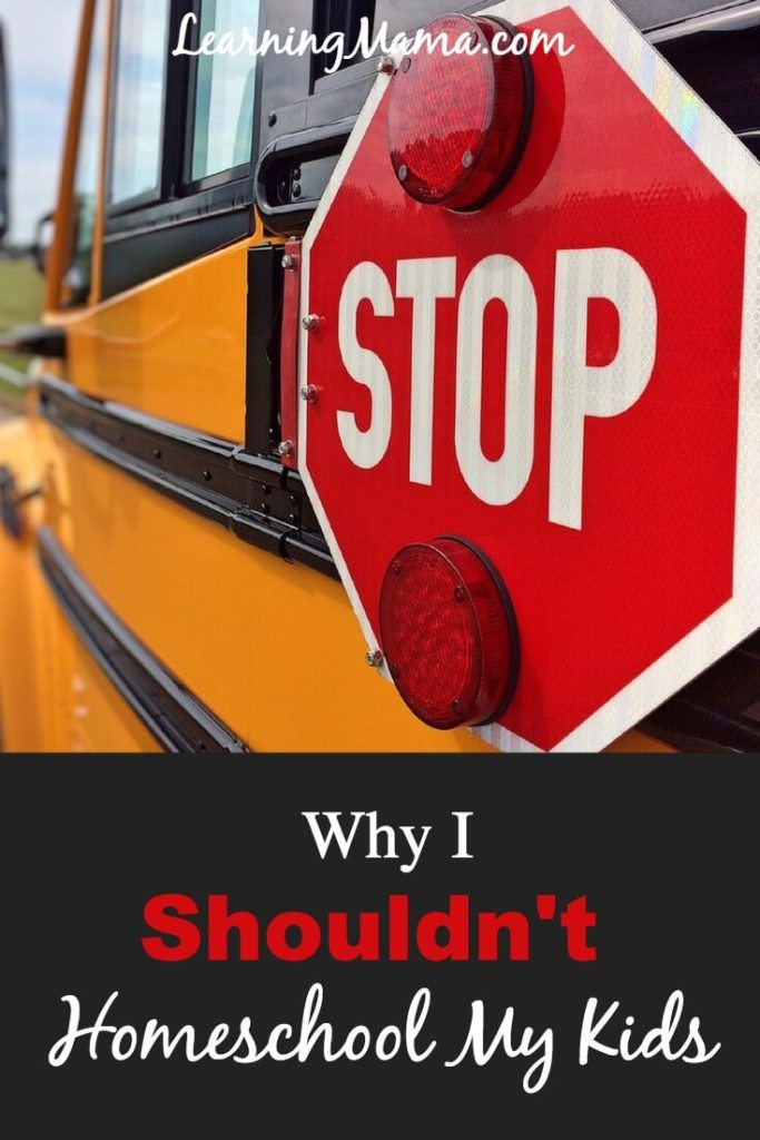 """Why I Shouldn't Homeschool My Kids - """"Oh, I could NEVER homeschool my kids!"""" You've heard this, and I have too."""