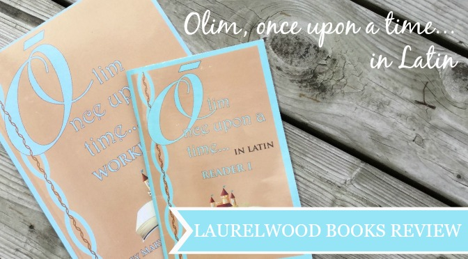 Olim, Once Upon a Time…in Latin {Laurelwood Books Review}