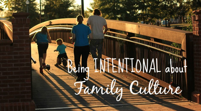 Being Intentional About Family Culture