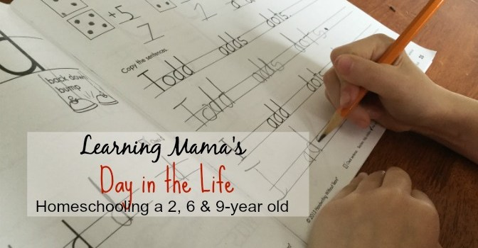 A Day in the Life Homeschooling a 2, 6 &9 year-old