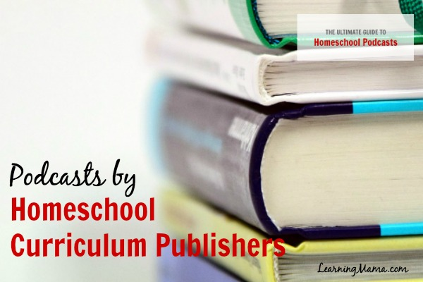 The Ultimate Guide to Homeschool Podcasts: Podcasts by Homeschool Curriculum Publishers
