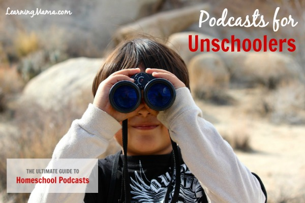 The Ultimate Guide to Homeschool Podcasts: Podcasts for Unschoolers