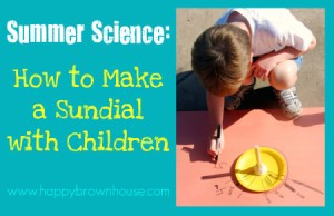 99 Things to do With Your Kids This Summer: make a sundial!
