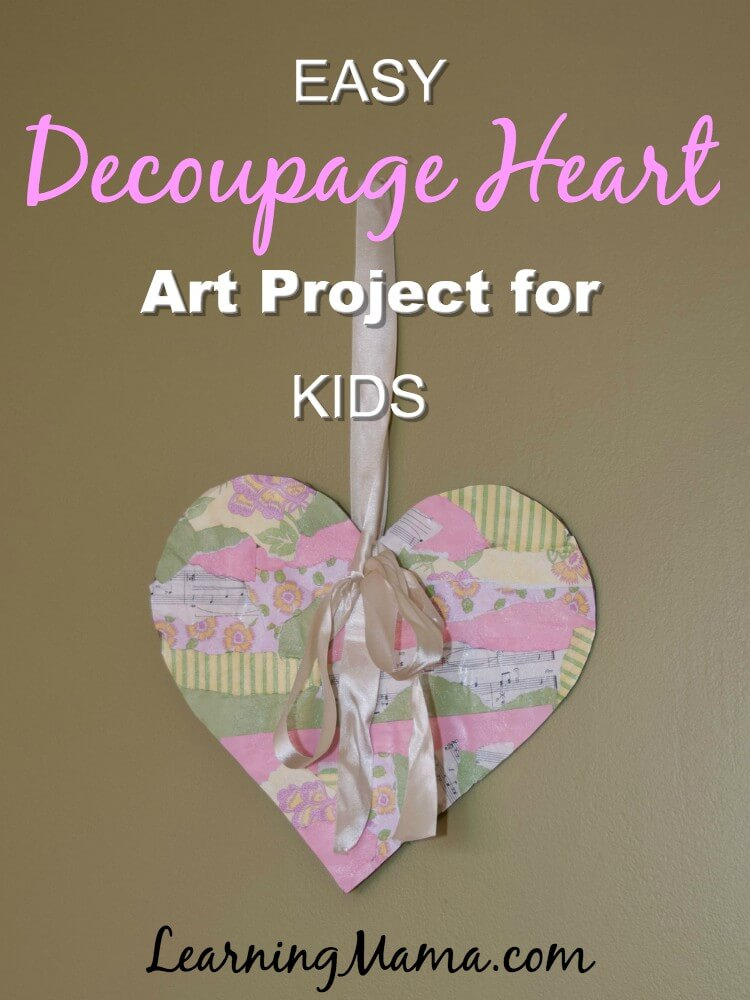 Easy Decoupage Heart Art Project for Kids - great Valentine's Day project for kids of all ages! #decoupage #modpodge #Valentinesday #homeschoolart