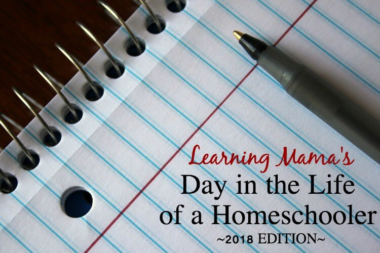 Learning Mama's Day in the Life of Homeschooler – 2018 Edition