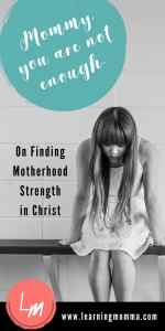 Finding Motherhood Strength in Christ, Encouragement for the Christian Mom