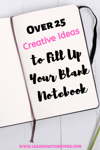 Empty Notebook?: 30 Ideas to to Fill Up Your Blank Journals and Notebooks by Learning to Be Free