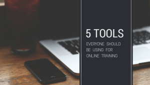 5 Tools Everyone Should Be Using for Online Training