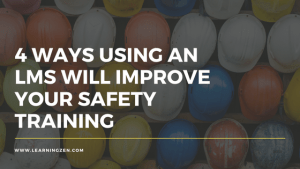 4 Ways Using an LMS Will Improve Your Safety Training