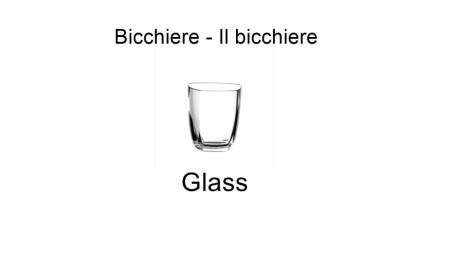 Bicchiere - Il bicchiere - Glass in italian language