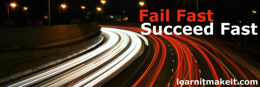 Fail Fast, Succeed Fast
