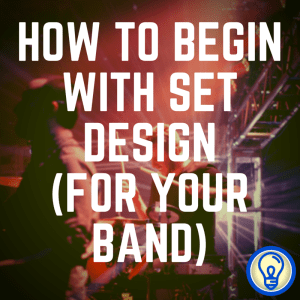 How to Begin With Band Set Design