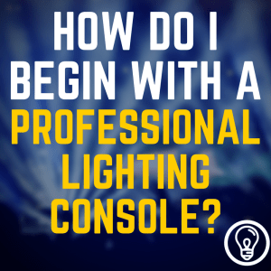 How Do I Begin with a Professional Lighting Console?