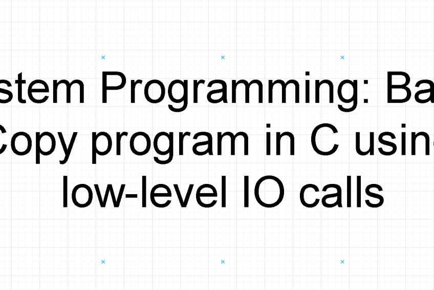 System Programming: Basic Copy program in C using low-level IO