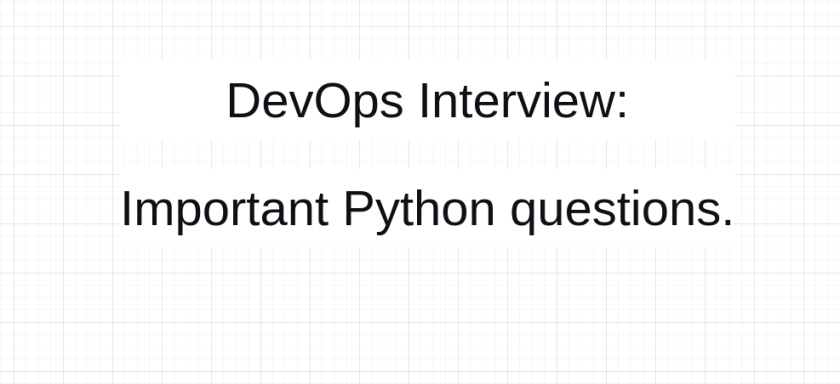 DevOps Interview Questions: Important Python questions.