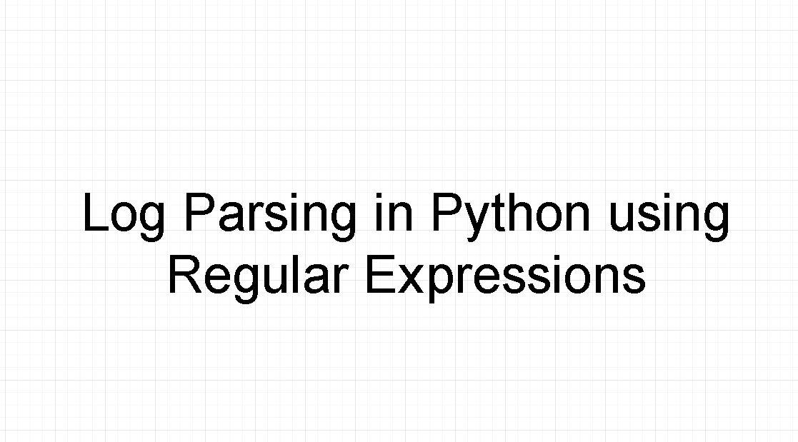 Log parsing in python using regular expressions.Log parsing in python using regular expressions.