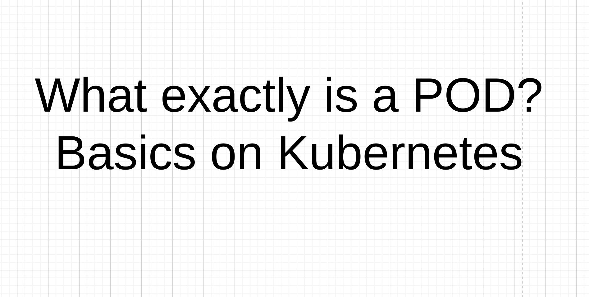 What exactly is a POD? Basics on Kubernetes