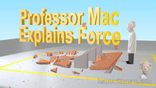 "Professor Mac is standing in front of a broken wall lying on the ground with the words ""Professor Mac Explains Force"" in large yellow text in the background."