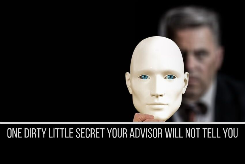 Dirty little secret your advisor or agent will not tell you