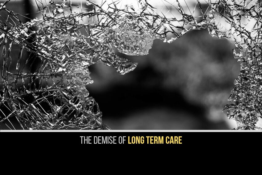 THE DEMISE OF LONG TERM CARE