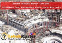 Proyek Masjidil Haram Ternyata Dikerjakan Oleh Perusahaan Ayah Osama Bin Ladin