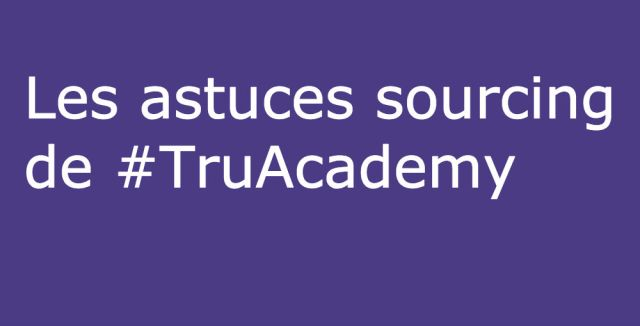 Les astuces sourcing TruAcademy
