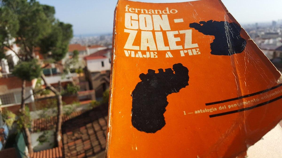 Reseña de libro Viaje a Pie - Fernando González