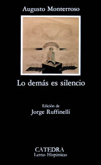 Lo demás es silencio. Cubierta de la edición de Jorge Ruffinelli para Cátedra.