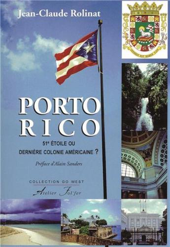 Porto Rico, 51e étoile ou dernière colonie américaine ? de Jean-Claude ROLINAT