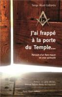 J'ai frappé à la porte du temple - Parcours d´un franc-maçon en crise spirituelle