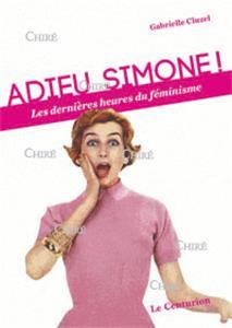 Cluzel-adieu-simone-les-dernieres-heures-du-feminisme.net