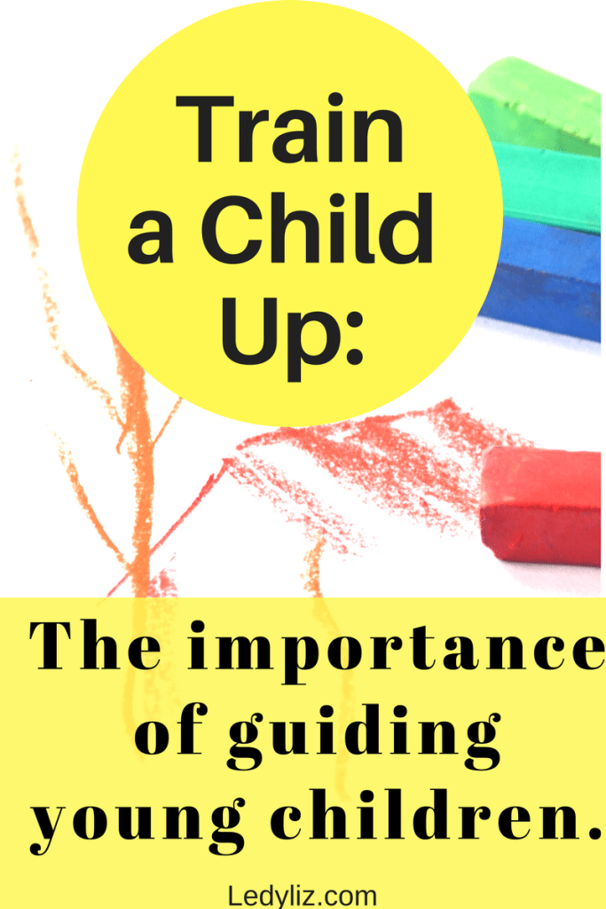 Train a child up: The importance of guiding young children.