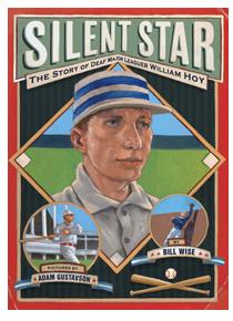 Silent Star: The Story of Deaf Major Leaguer William Hoy