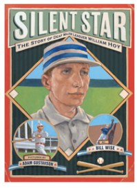 Silent Star: The Story of Deaf Major Leaguer William Hoy