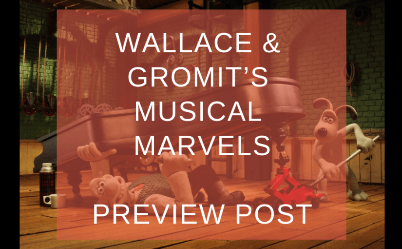 Wallace & Gromit's Musical Marvels – Preview