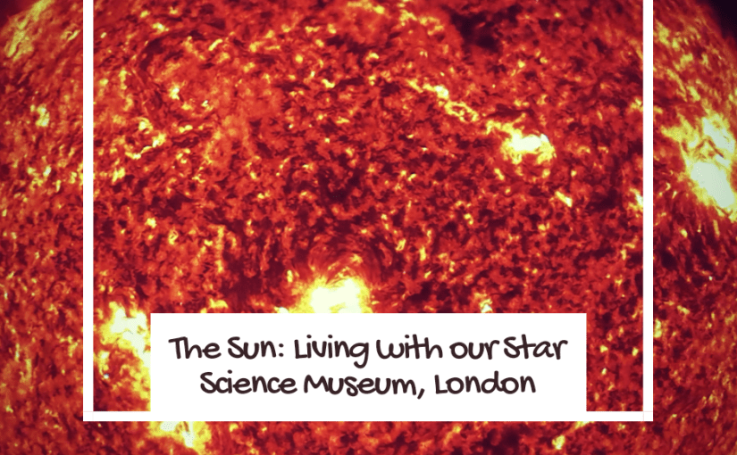 The Sun: Living with our Star – Science Museum