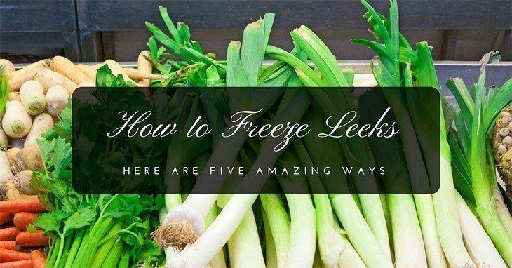 How to Freeze Leeks: Here are Five Amazing Ways